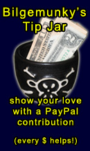Bilgemunky's Tip Jar - Show your love for Bilgemunky.com via PayPal!
